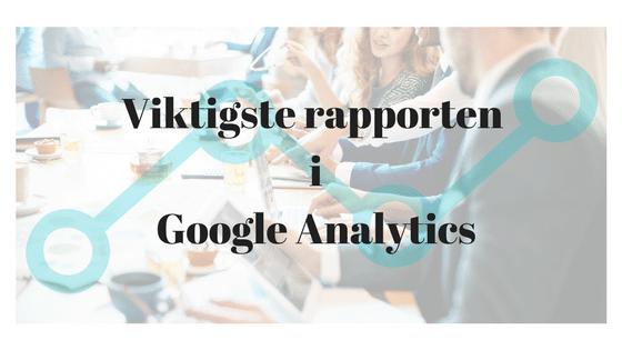 Dette er den viktigste rapporten i Google Analytics