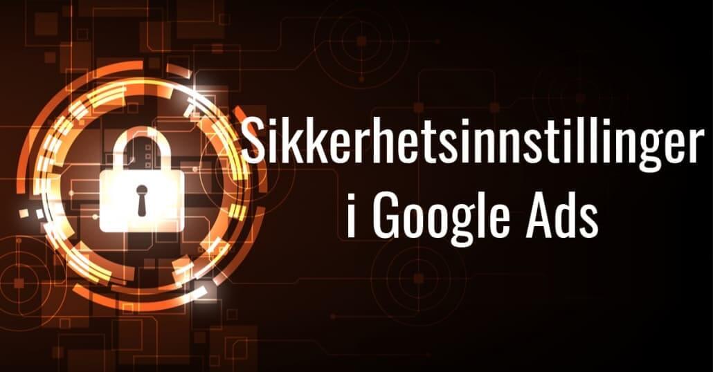 Sikkerhetsinnstillinger i Google Ads