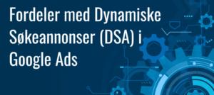 Fordeler med Dynamiske Søkeannonser (DSA) i Google Ads
