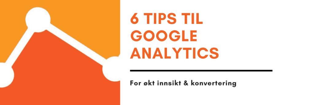 6 tips til google analytics for økt konvertering og innsikt