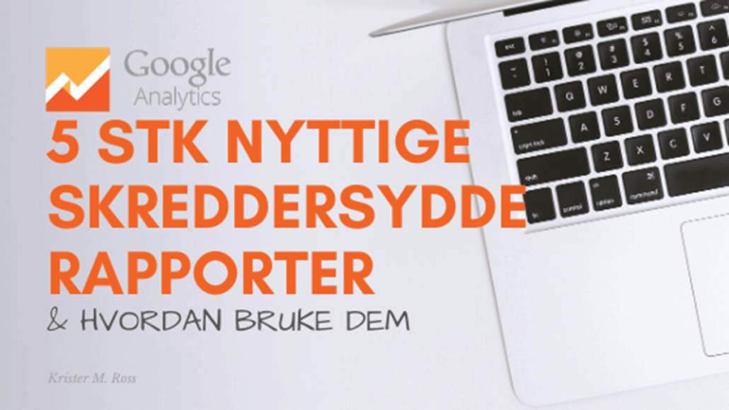 5 skreddersydde rapporter i Google Analytics post